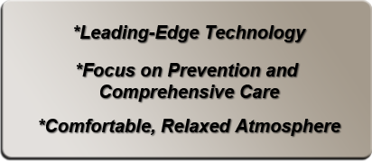 Leading-Edge Technology, Focus on Prevention and 			Comprehensive Care, Comfortable, Relaxed Atmosphere